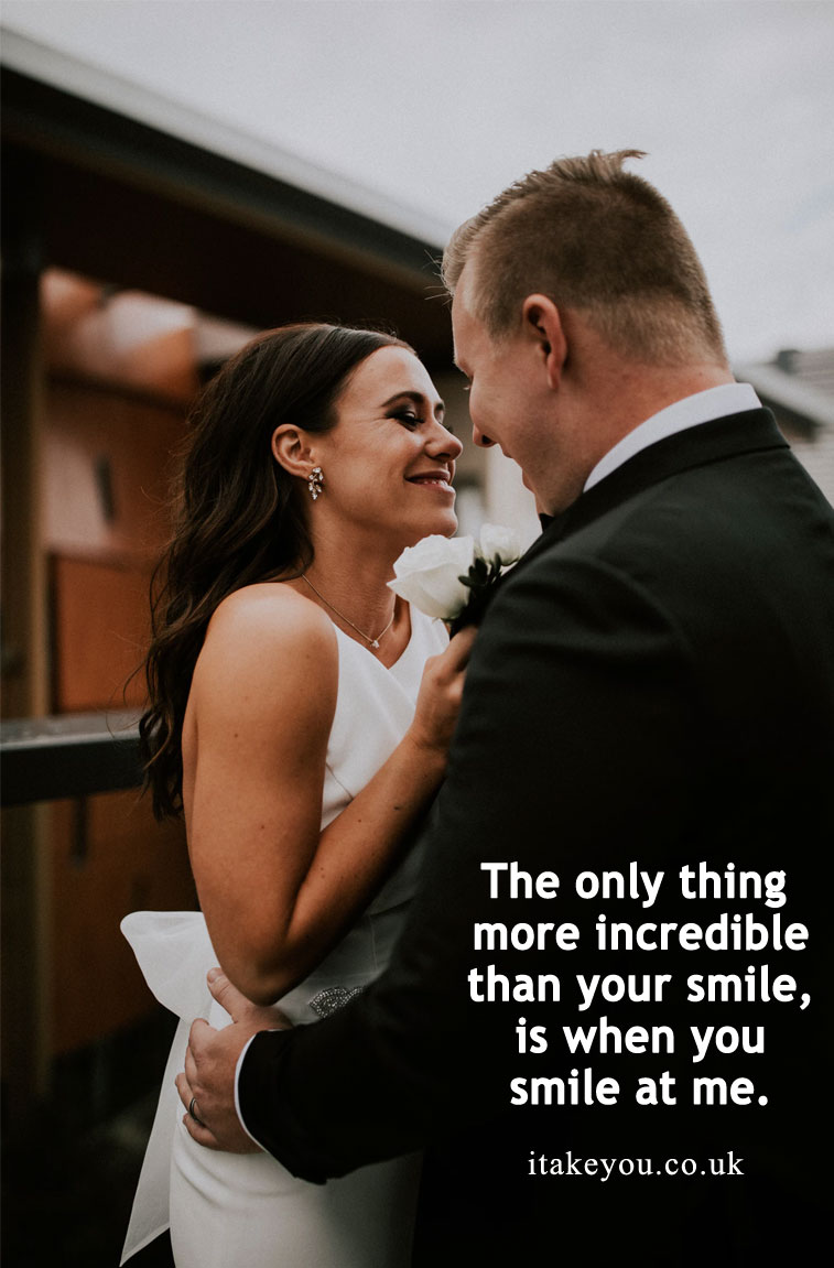 The only thing more incredible than your smile, is when you smile at me.