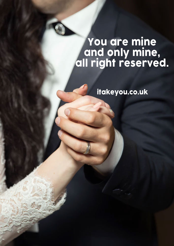You're mine and only mine, all right reserved