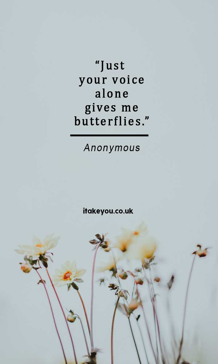 Just your voice alone gives me butterflies